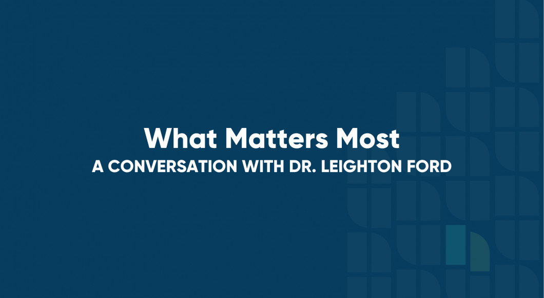 What Matters Most: A Conversation with Dr. Leighton Ford