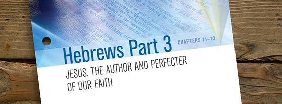 Hebrews Part Three: Chapters 11-13