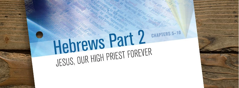 Hebrews Part Two: Chapters 5-10